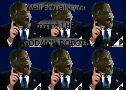 Goddamn Robotmnd: You forgot the GODDAMN ROBOTS