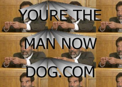 You're the man now dog!