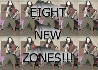 Eight New Zones!
