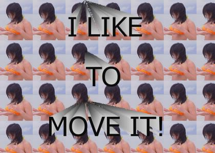 I LIKE TO MOVE IT!