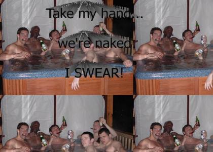 Naked I swear