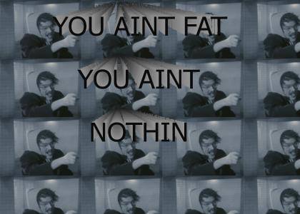 You Aint Fat