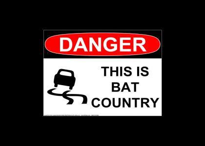 Danger- bat country