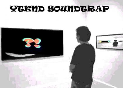 YTKND SOUNDTRAP: #?! edition
