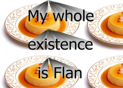 My Whole Existence is Flan