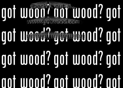 Got Wood... WEBSITE?!