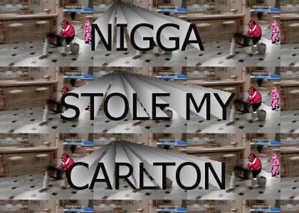 nigga stole my carlton!