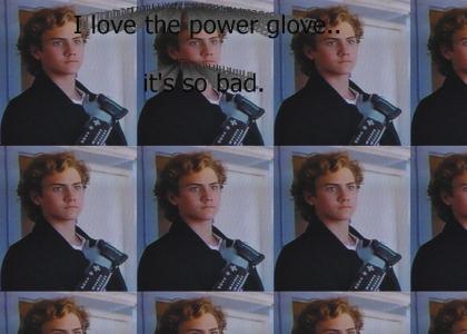 I love the power glove, it's so bad.