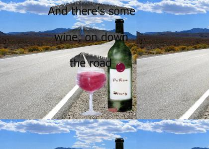 Some wine on down the road.