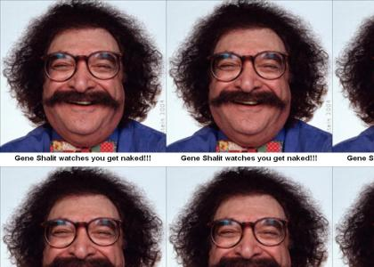 GENE SHALIT IS WATCHING YOU!