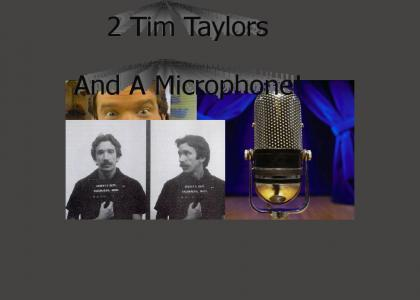 2 Tim Taylors and a Microphone