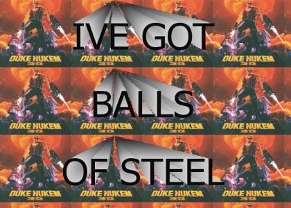 I'VE GOT BALLS OF STEEL