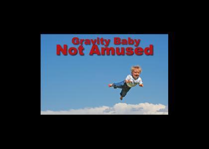 Gravity Baby Not Amused
