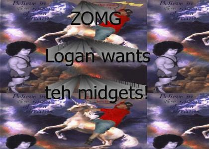 Logan is after yo midgets