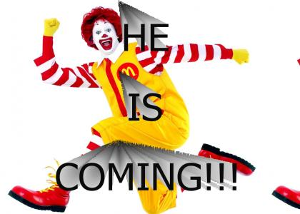 Ronald McDonald is coming for you