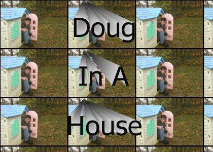 Doug In A House
