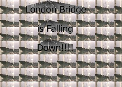O SH!T!!! London Bridge is Falling Down