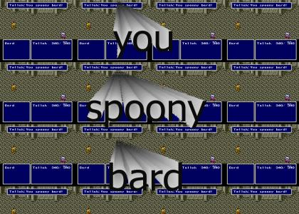 You spoony bard