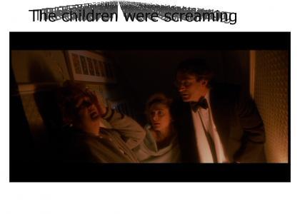 The children were screaming!