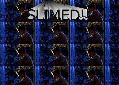 SLIMED!!