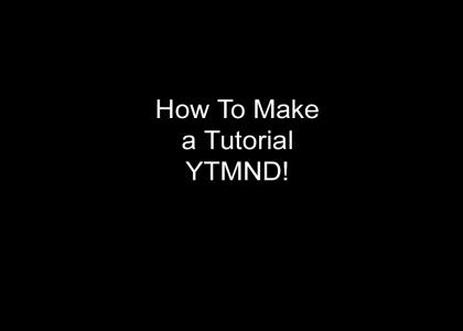 How To Make a Tutorial YTMND