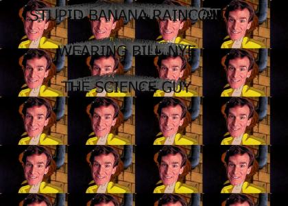 STUPID BANANA RAINCOAT WEARING BILL NYE THE SCIENCE GUY