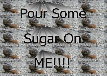 pour some sugar on me!!