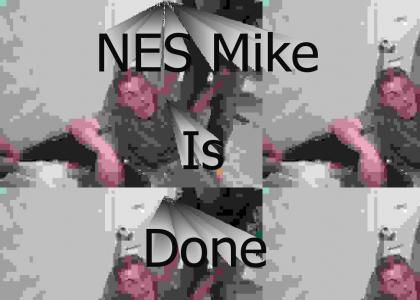 NES Mike Is Done