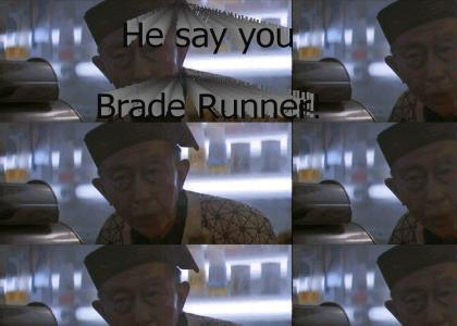 He say you Brade Runner!
