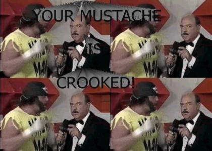 Your Mustache is crooked!
