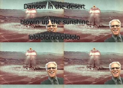 Danson in the desert blowin' up the sunshine