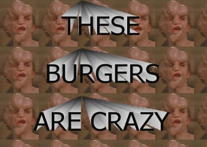 these burgers are crazy