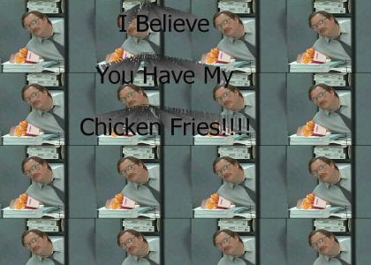 I believe you have my Chicken Fries!!!!