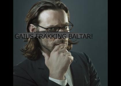 Gaius Frakking Baltar!