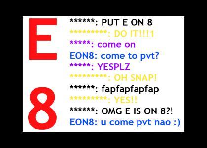 PUT E ON 8