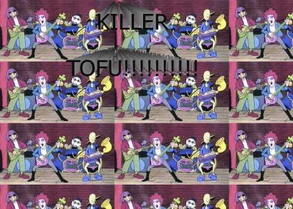 KILLER TOFU!!!!!