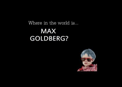 Where is Max Goldberg?