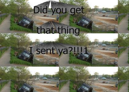 Did you get that thing I sent ya?