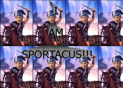I AM SPORTACUS!!!!!!