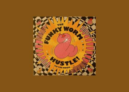 The Funky Worm Hustle!