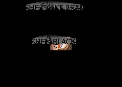 She Can't Read, She's Black!