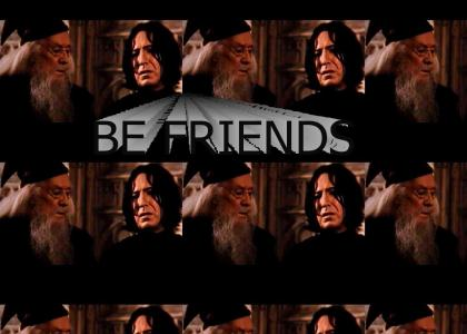 Snape and Dubledore can be friends