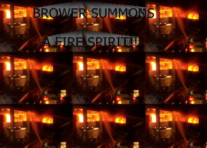 BROWER SUMMONS A FIRE SPIRIT!