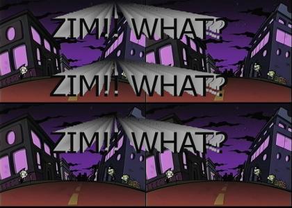 ZIM!! WHAT?