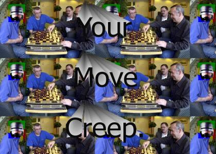 Your move, creep