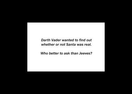 Darth Vader Asks Jeeves About Santa.   *Refresh*