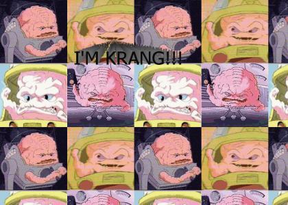 I'm Krang!