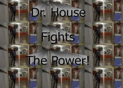 Dr. House fights the power!