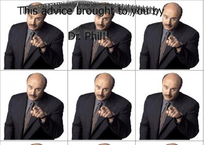 Dr phil has advice for you