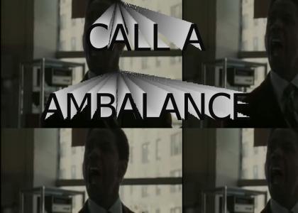 CALL A AMBALANCE!